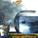 """""""If you want something you never had, then do something you never did."""" Nossrat Peseschkian"""