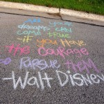 """All your dreams can come true, if you have the courage to pursue them."" Walt Disney"