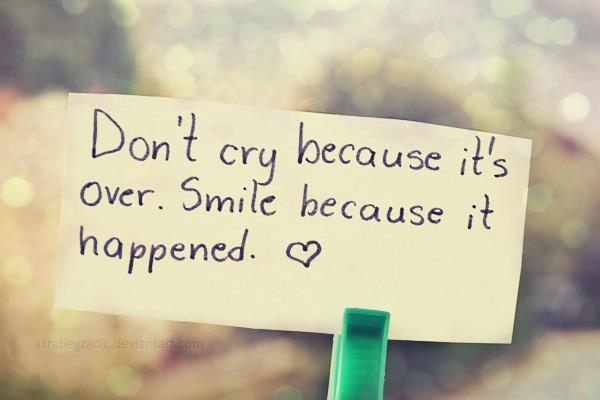 """""""Don't cry because it's over. Smile because it happened."""" Dr. Seuss"""