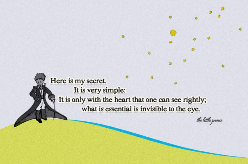 """It is only with the heart that one can see rightly."" Antoine de Saint-Exupéry"