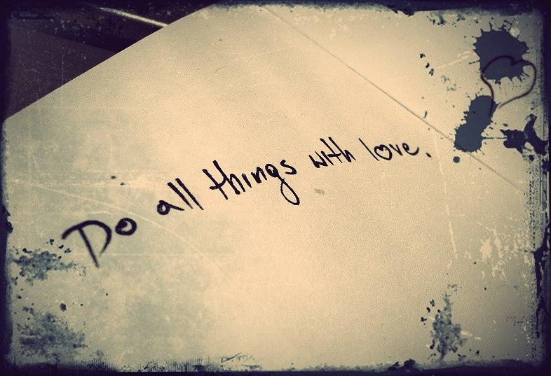 """""""Do all things with love."""" Og Mandino"""