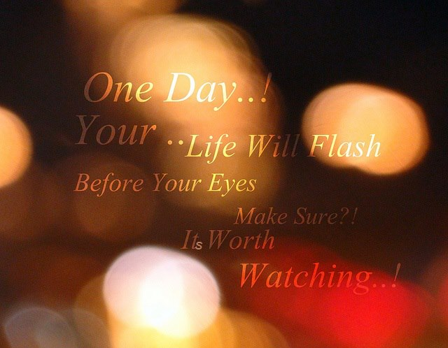 """""""One day your life will flash before your eyes. Make sure its worth watching."""" David Harkins"""