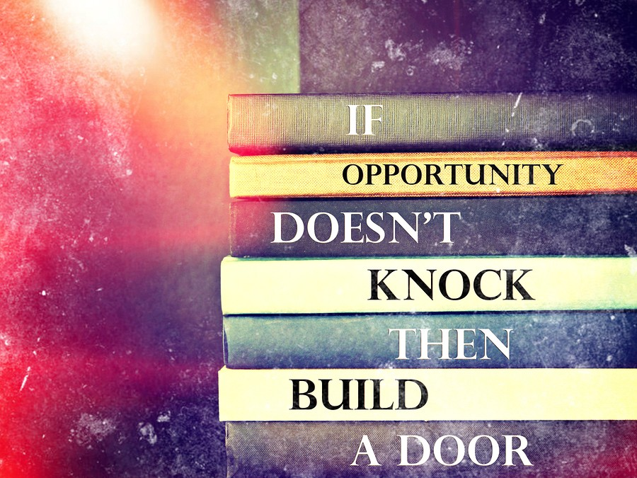"""If opportunity doesn't knock, then build a door."" Milton Berle"