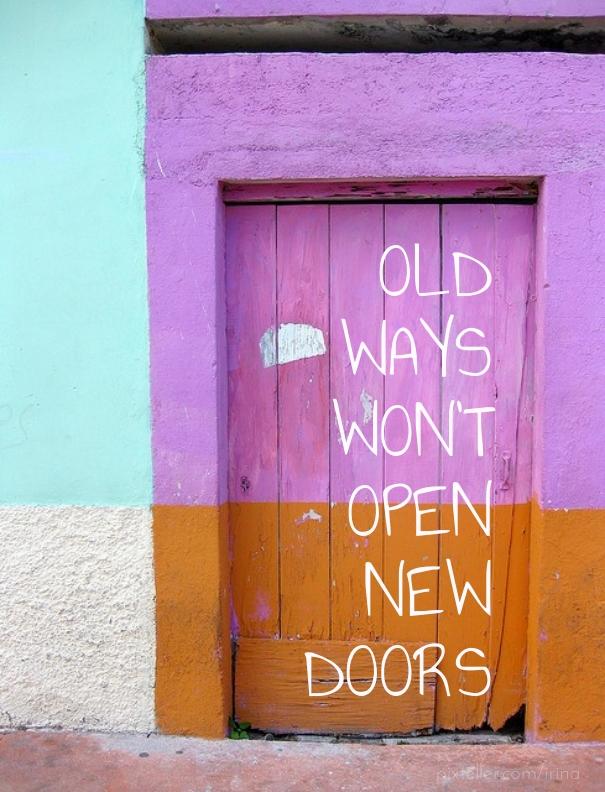 Old ways won't open new doors!