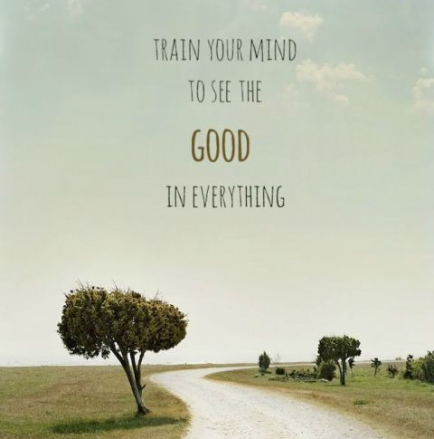 Train your mind to see the good in everything!