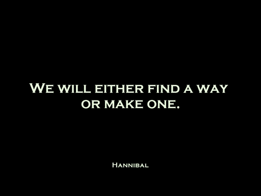 """""""We will either find a way or make one."""" Hannibal"""