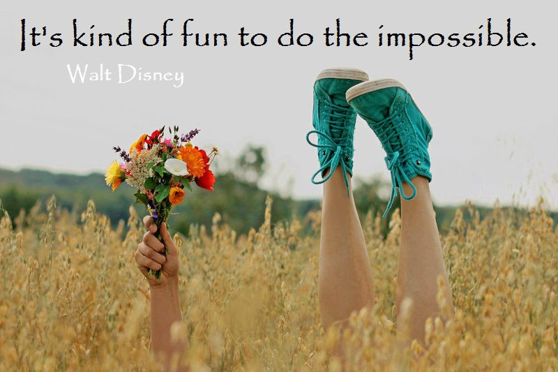 """It's kind of fun to do the impossible."" Walt Disney"