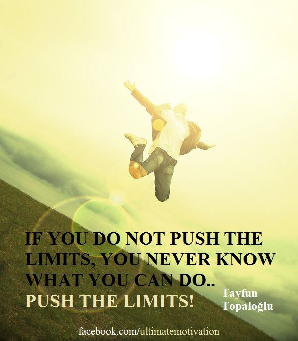 """If you do not push the limits, you never know what you can do… Push the limits!"" Tayfun Topaloğlu"