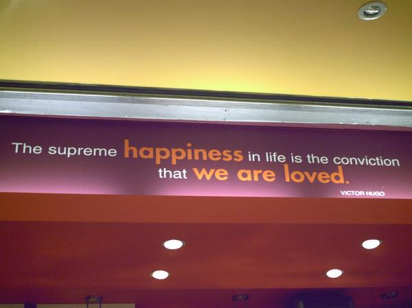 """The supreme happiness in life is the conviction that we are loved."" Victor Hugo"