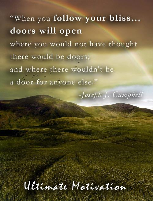 """""""Follow your bliss… and the doors will open…"""" Joseph Campbell"""