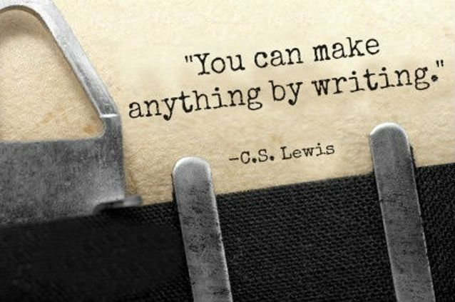 """""""You can make anything by writing."""" C. S. Lewis"""